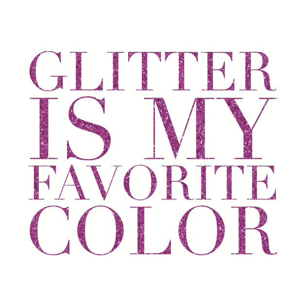 glitter is my favorite color (usa)