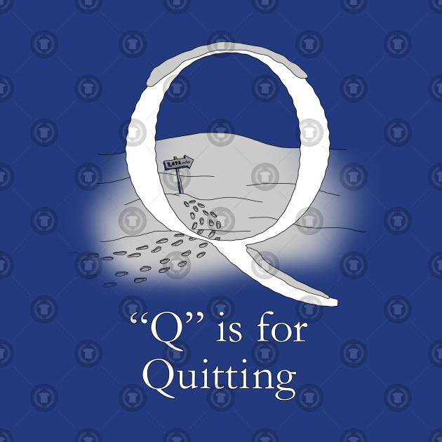Q is for Quitting