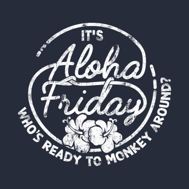 It's Aloha Friday Who's Ready To Monkey Around