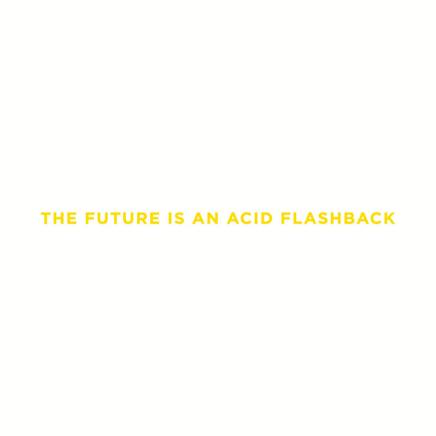 The Future is an Acid Flashback