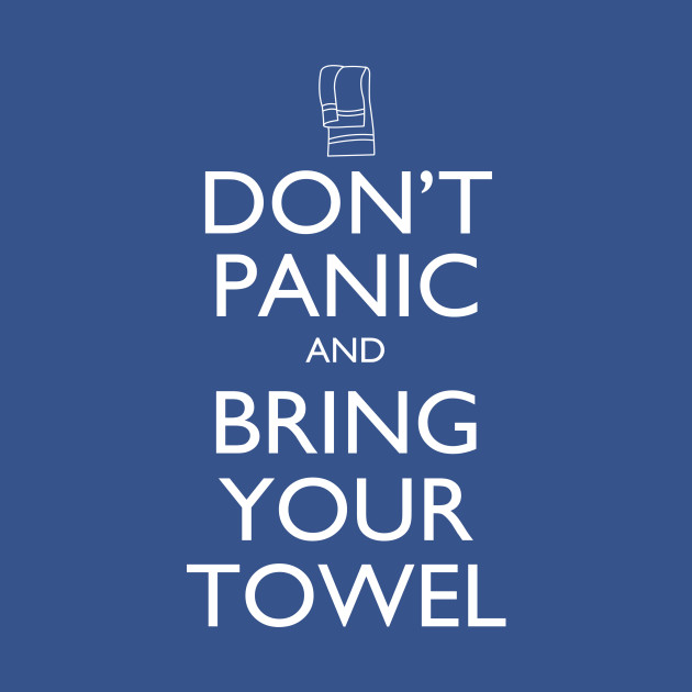 Don't panic and bring your towel