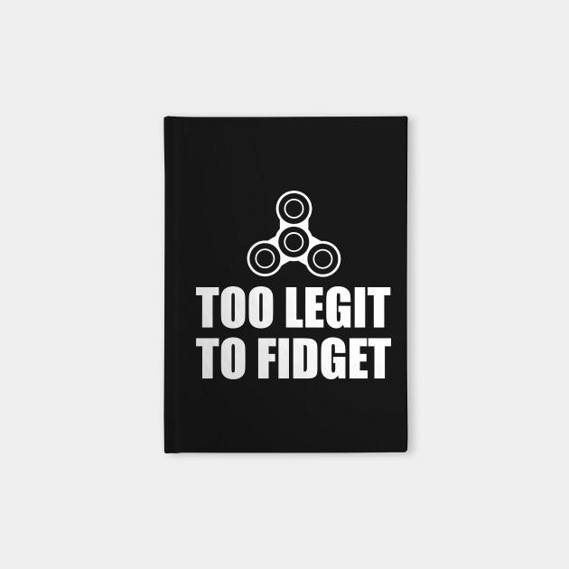 Too Legit To Fidget - (Silhouette)