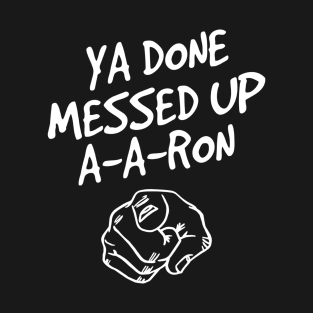 ya done messed up a a ron t shirt funny design t shirt