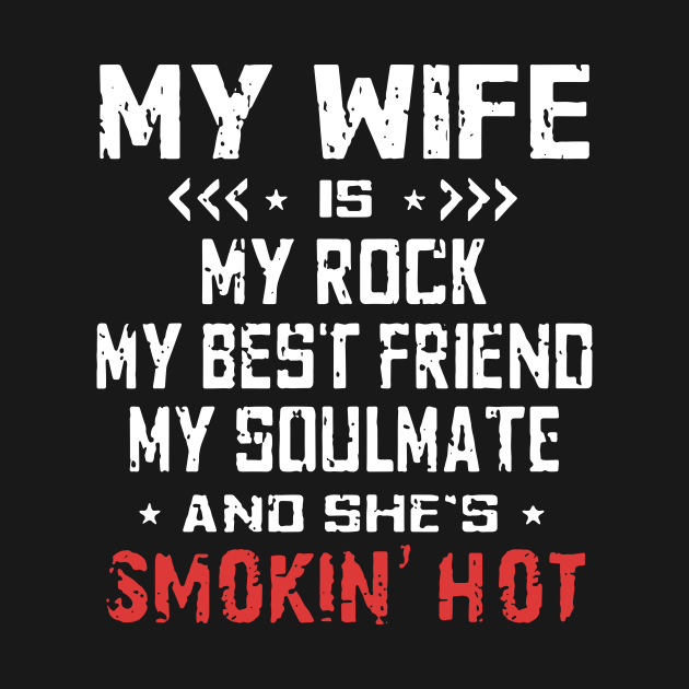 My Wife Is My Rock My Best Friend My Soulmate And Shes Smokin Hot Wife