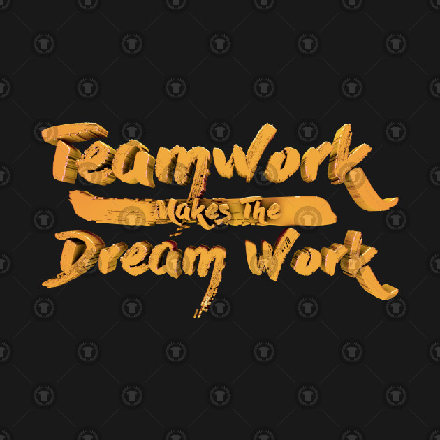 Motivational Quotes For Sports Teams: Teamwork Makes The Dream Work - Teamwork - T-Shirt