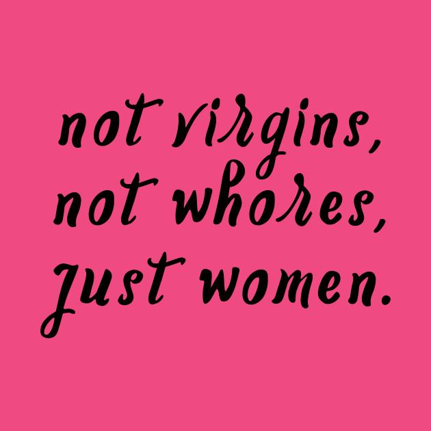Not Virgins, Not Whores, Just Women.