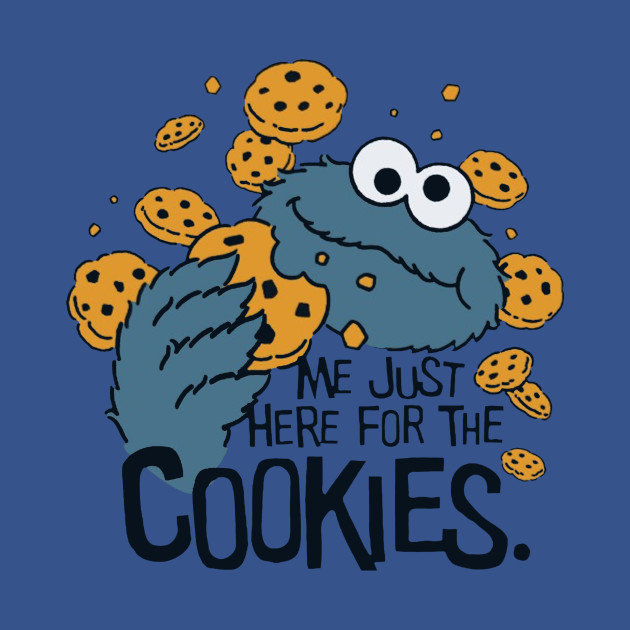 Me Just Here for the Cookies