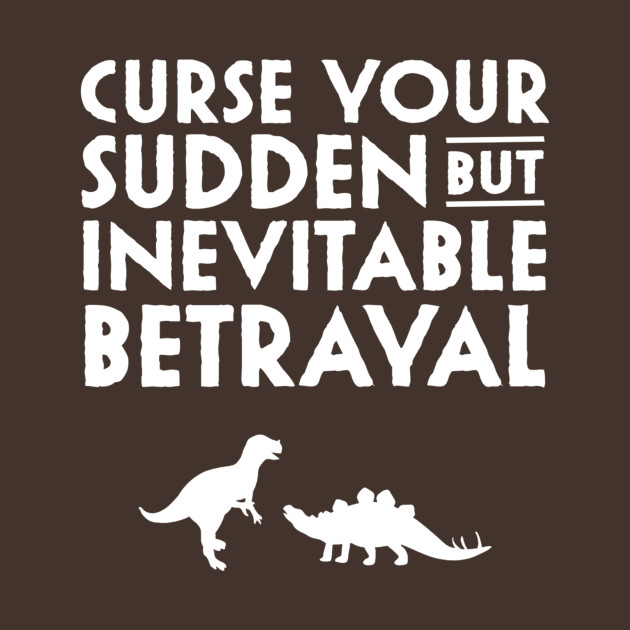 Curse Your Sudden But Inevitable Betrayal