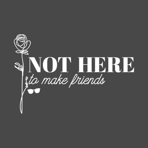 Not Here To Make Friends - Dark