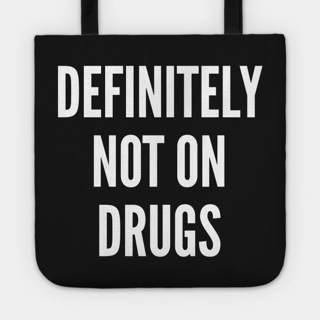 cdb45193 Funny - Definitely Not On Drugs Funny Statement Joke Slogan Tote