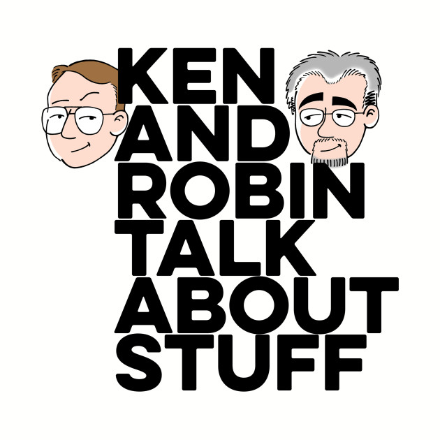 Ken and Robin Talk About Stuff (Boldly)