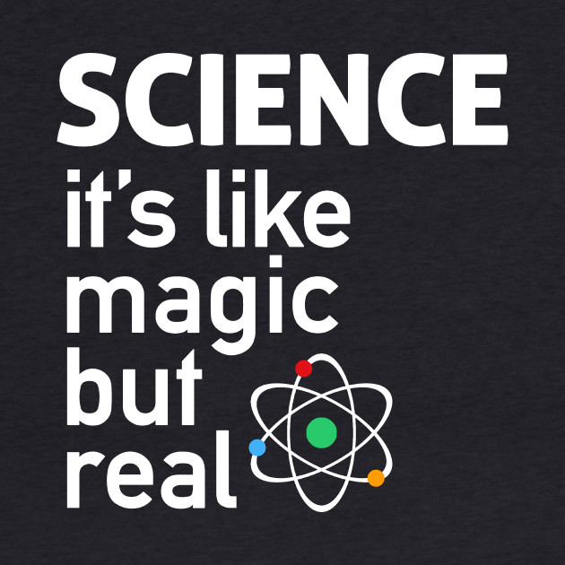 SCIENCE: It's Like Magic, But Real