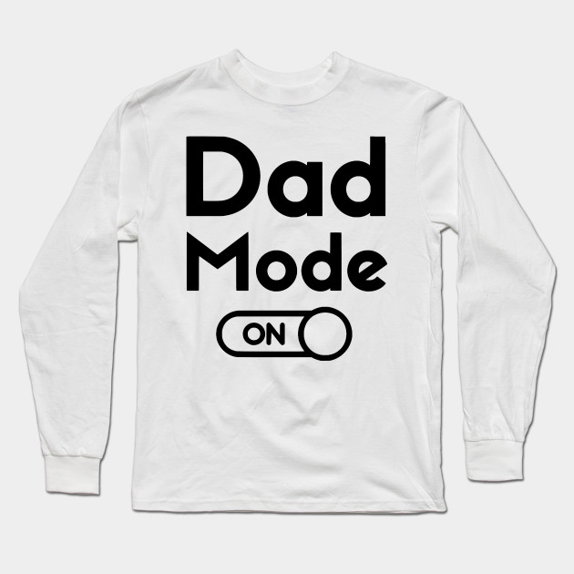 Dad Mode Shirt , Fathers Day Gift, father T-shirt,  Fathers Gift, dad tshirt, Dad shirt, Fathers Day Gift T-shirt, new dad shirt Long Sleeve T-Shirt