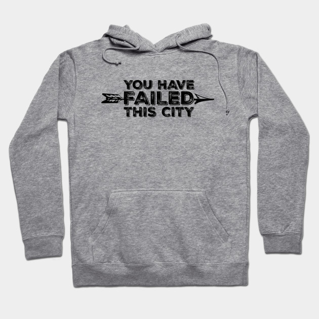 You Have Failed This City Hoodie