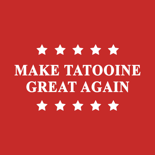 Make Tatooine Great Again (White Text)