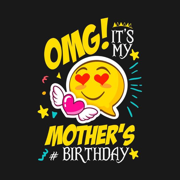 Shirt OMG Its My Mothers Birthday Cool Emoji