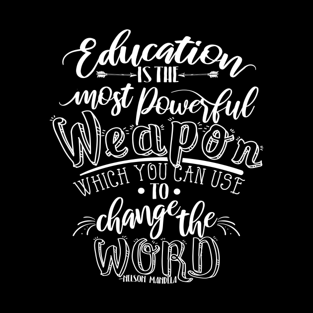 'Education Is The Most Powerful Weapon' Education Shirt