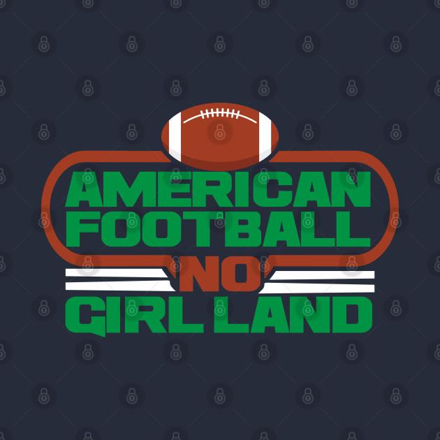 AMERICAN FOOTBALL NO GIRL LAND T-SHIRT