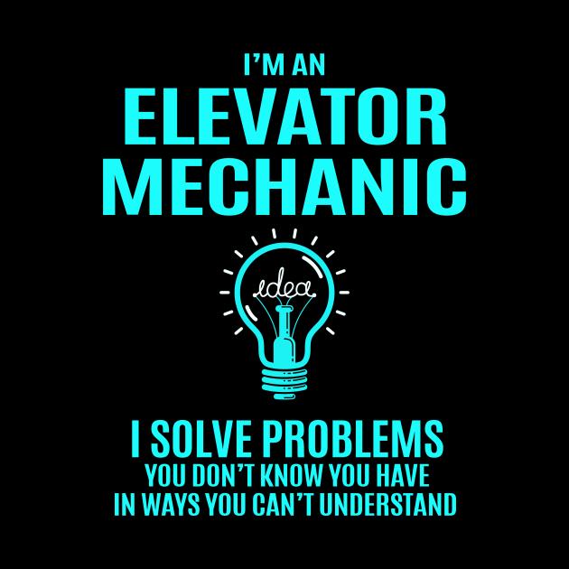 Elevator Mechanic T Shirt - I Solve Problems Gift Item Tee