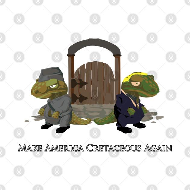 Make America Cretaceous Again