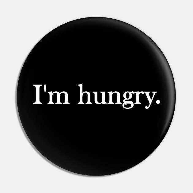 Funny quote I'm hungry