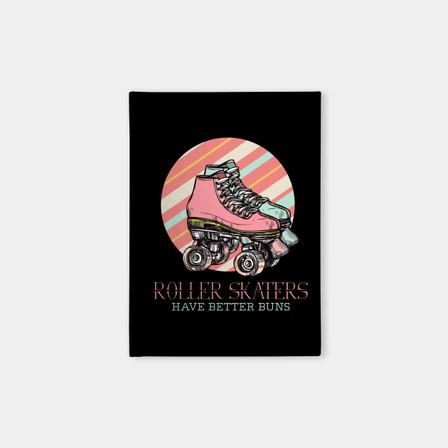 Roller Skaters Have Better Buns Unisex