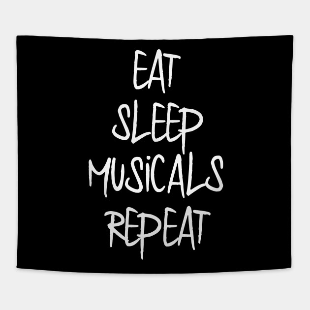 Eat Sleep Musicals Fun Theatre Quote Theater Gift Tapestry Teepublic