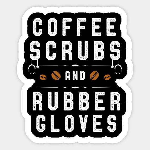 8ca097eeb Coffee Scrubs and Rubber Gloves Funny Nurses - Funny Nurse Quotes ...