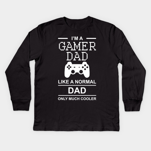 633e2aae I'm a Gamer Dad Like a Normal Dad Only Much Cooler Kids Long Sleeve T-Shirt