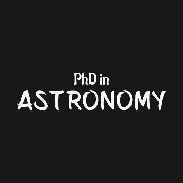 PhD in Astronomy Graduation Hobby Birthday Celebration Gift