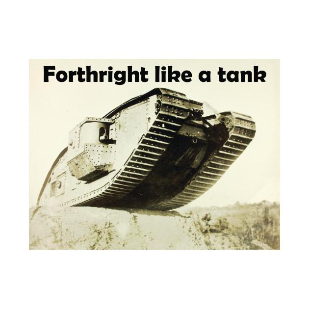"WWI Tank ""Forthright like a tank"""