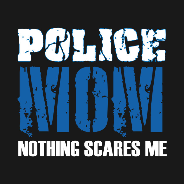 634c44175856 Police Mom Shirt Nothing Scares Me Police Officer Mother Day - Mom ...