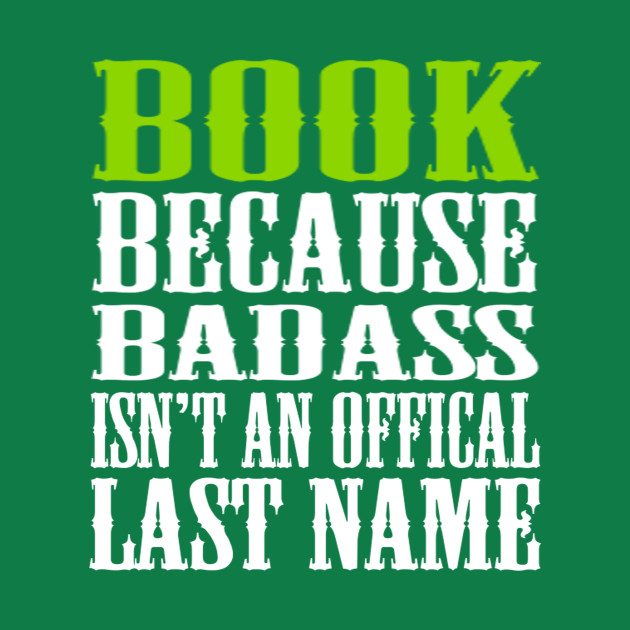 BOOK BECAUSE BADASS ISN'T AN OFFICIAL LAST NAME T SHIRT