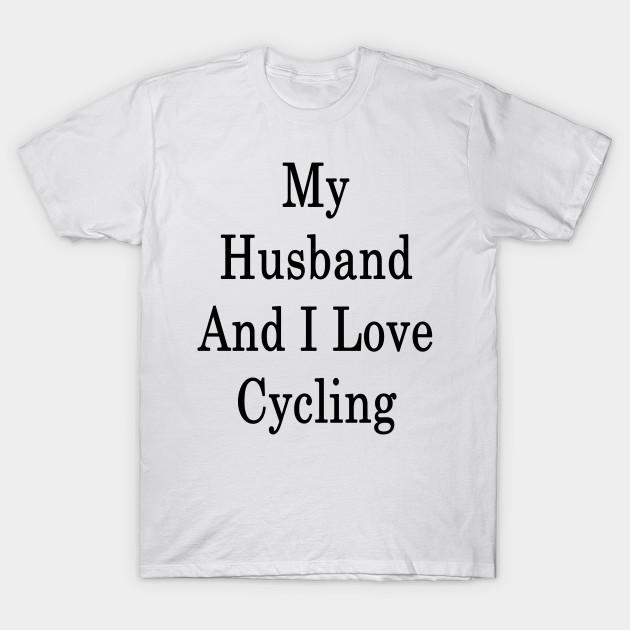 My Husband And I Love Cycling Cycling T Shirt Teepublic