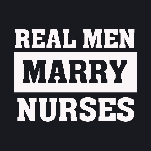 Real Men Marry Nurses - Proud Husband of Wife Spouse T Shirt
