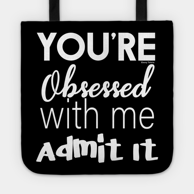 You're Obsessed With Me, Admit It