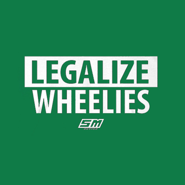 Legalize Wheelies