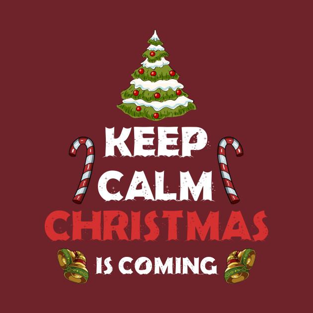 Keep Calm Christmas Is Coming.Keep Calm Christmas Is Coming Shirt