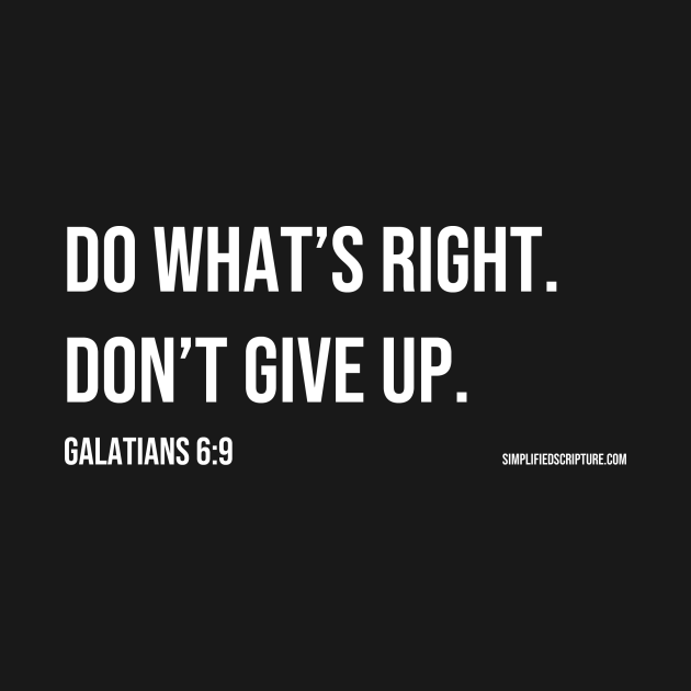 Do What's Right. Don't Give Up. (Galatians 6:9)