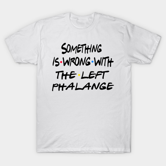 Something is Wrong with The Left PHALANGE Vintage Retro T-Shirt