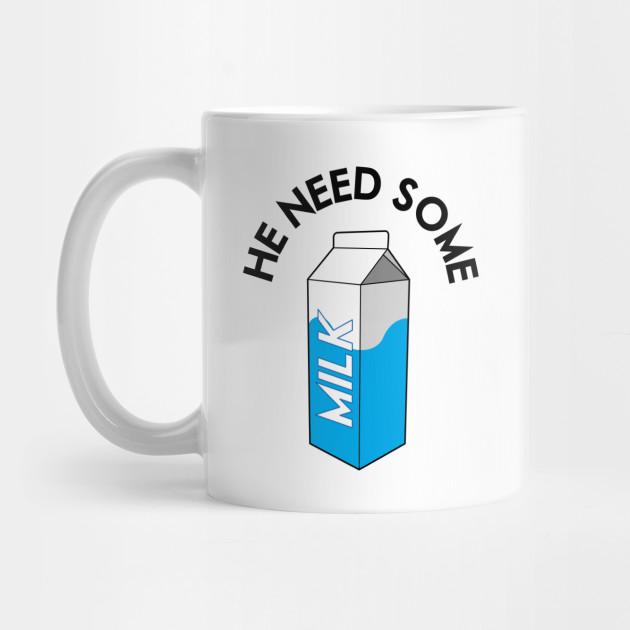 He Need Some Milk - Woah Jonny - Mug | TeePublic