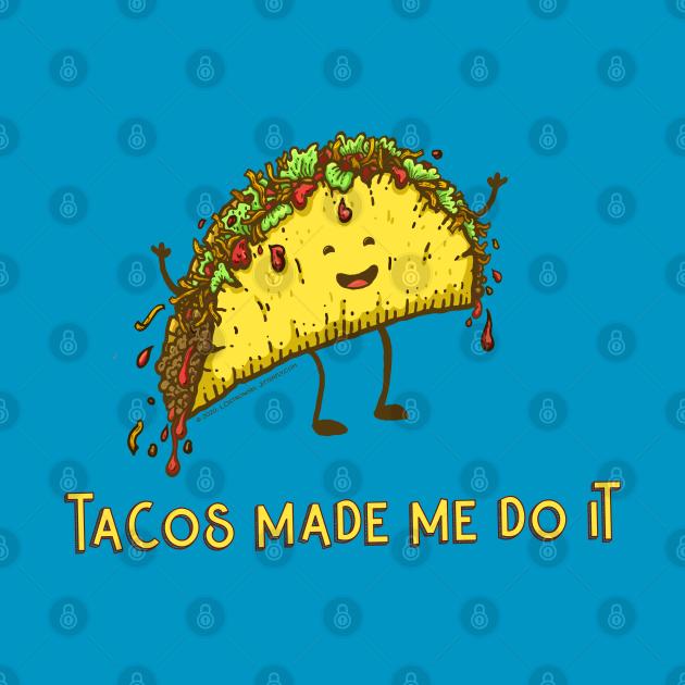 Tacos Made Me Do It