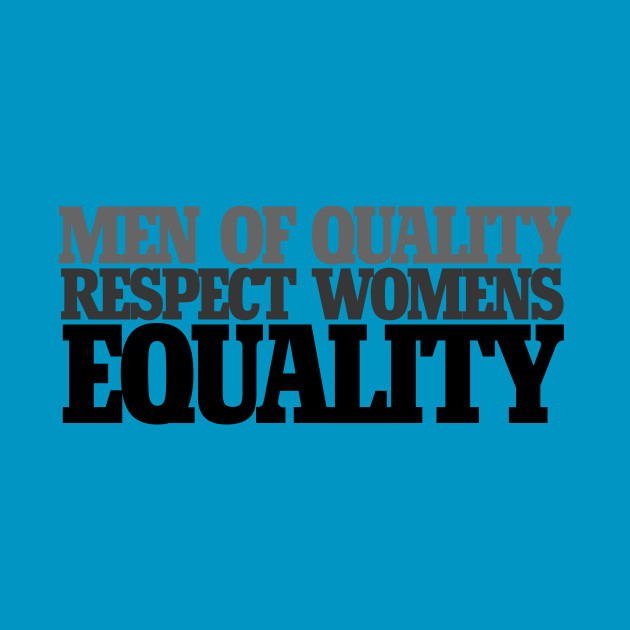Men of quality respect women's equality
