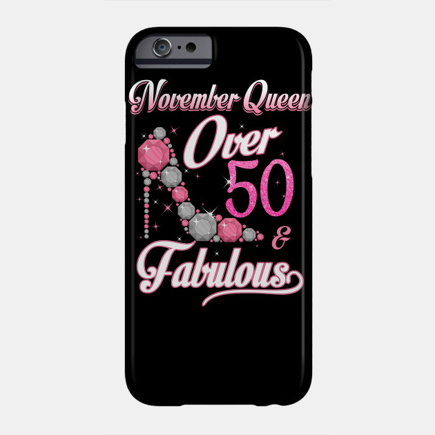 Women November Queen Over 50 Fabulous T Shirt Years Old Tees Phone Case