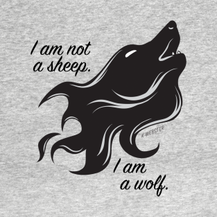 I Am Not A Sheep, I Am A Wolf t-shirts