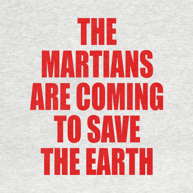 THE MARTIANS ARE COMING TO SAVE THE EARTH