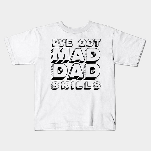 6e7c2fa8 I've got mad dad skills - Dad - Kids T-Shirt | TeePublic