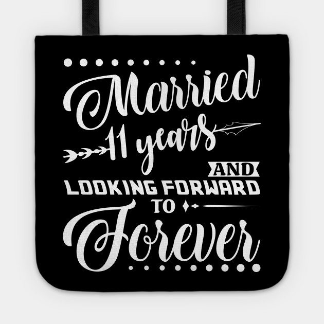 Married 11 Years Shirt For 11th Wedding Anniversary 11th Wedding Anniversary Gifts Tote Teepublic