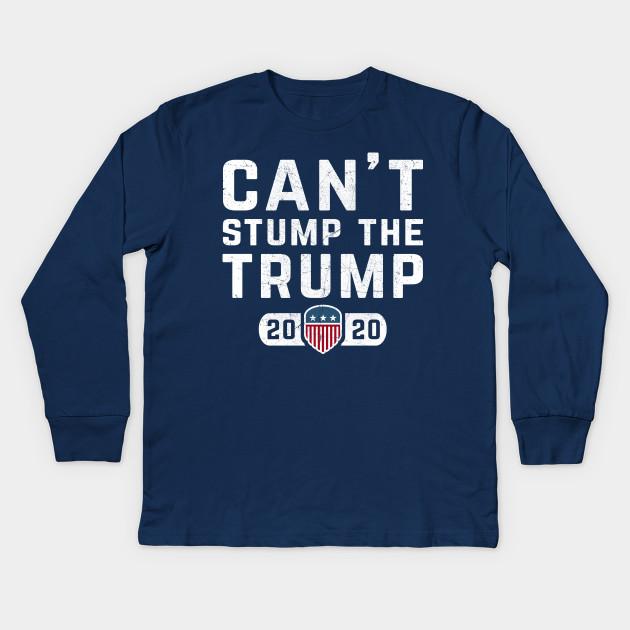 5ba9161307f913 Can t Stump The Trump Donald Trump Election 2020 Kids Long Sleeve T-Shirt