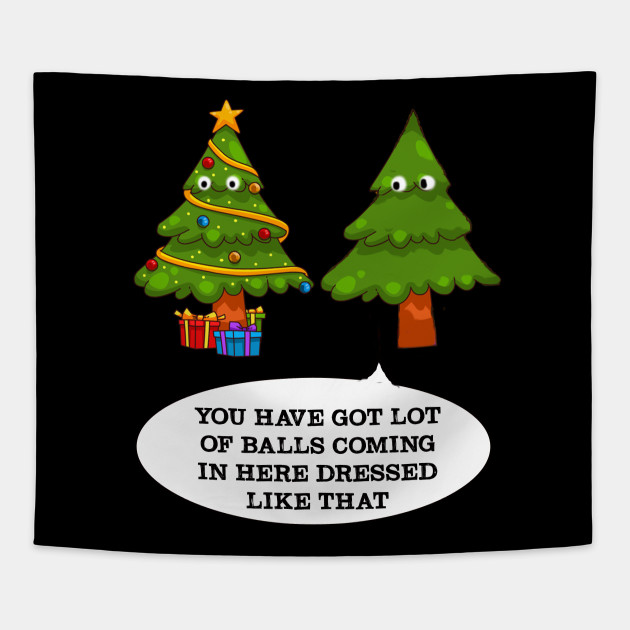 Ugly Christmas Tree.You Have Got Lot Of Balls Funny Christmas Tree Ugly Christmas Sweater Shirt